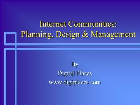 Internet Communities: Planning, Design & Management By Digital Places www.digiplaces.com.