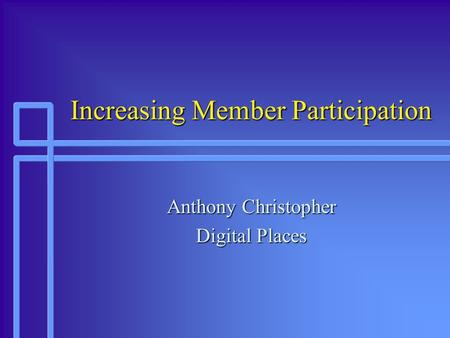 Increasing Member Participation Anthony Christopher Digital Places.