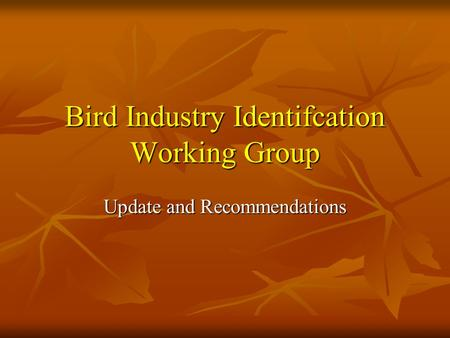 Bird Industry Identifcation Working Group Update and Recommendations.