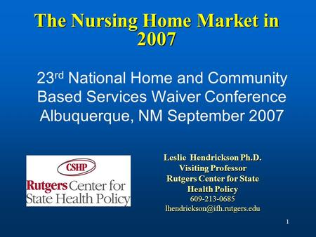 1 The Nursing Home Market in 2007 23 rd National Home and Community Based Services Waiver Conference Albuquerque, NM September 2007 Leslie Hendrickson.