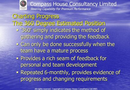 Compass House Consultancy Limited Steering Capability For Premium Performance All rights reserved. Copyright © Compass House Consultancy Ltd 2005 Charting.