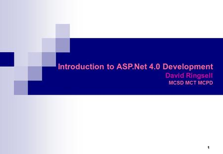 1 Introduction to ASP.Net 4.0 Development David Ringsell MCSD MCT MCPD.