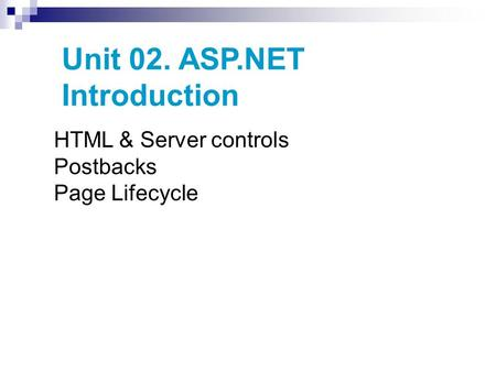 Unit 02. ASP.NET Introduction HTML & Server controls Postbacks Page Lifecycle.