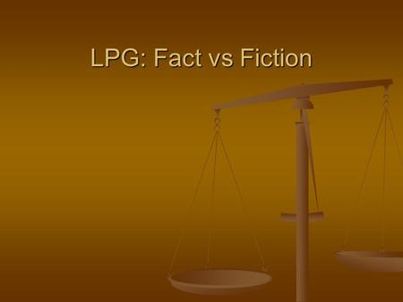 LPG: Fact vs Fiction. FICTION LPG Marketing companies are responsible for the escalating prices in the domestic market. LPG Marketing companies are responsible.