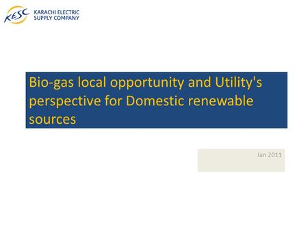 Bio-gas local opportunity and Utility's perspective for Domestic renewable sources Jan 2011.