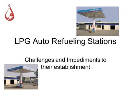 LPG Auto Refueling Stations Challenges and Impediments to their establishment.