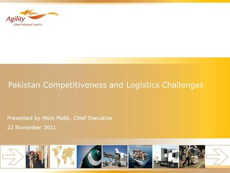 Pakistan Competitiveness and Logistics Challenges Presented by Moin Malik, Chief Executive 22 November 2011.