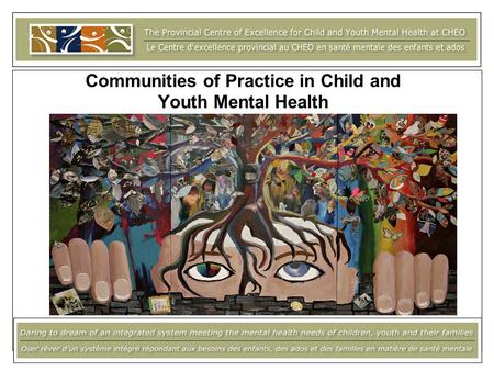 Communities of Practice in Child and Youth Mental Health.
