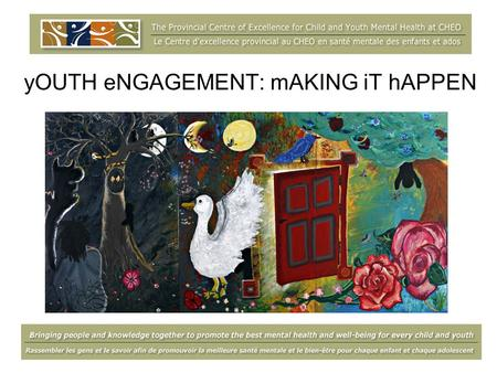 YOUTH eNGAGEMENT: mAKING iT hAPPEN. gOALS for tODAY… Develop a greater understanding of meaningful youth engagement + Learn about tools and strategies.