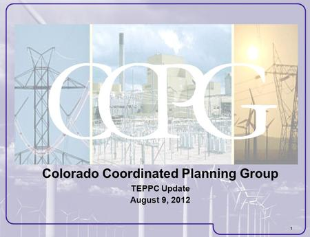 1 Colorado Coordinated Planning Group TEPPC Update August 9, 2012.