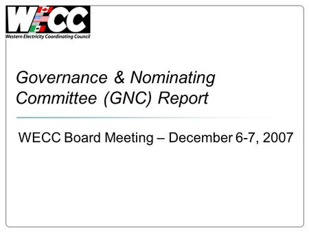 Governance & Nominating Committee (GNC) Report WECC Board Meeting – December 6-7, 2007.