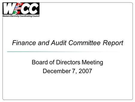 Finance and Audit Committee Report Board of Directors Meeting December 7, 2007.