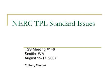 NERC TPL Standard Issues TSS Meeting #146 Seattle, WA August 15-17, 2007 Chifong Thomas.