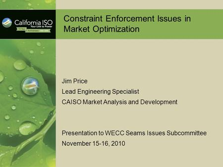 Constraint Enforcement Issues in Market Optimization Jim Price Lead Engineering Specialist CAISO Market Analysis and Development Presentation to WECC Seams.