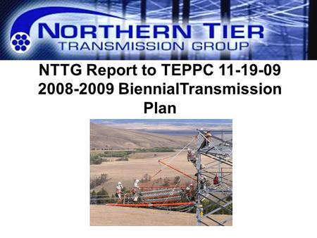 NTTG Report to TEPPC 11-19-09 2008-2009 BiennialTransmission Plan.