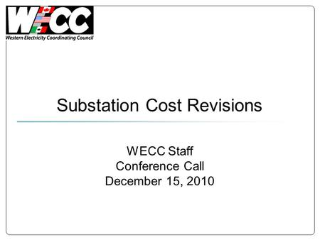 WECC Staff Conference Call December 15, 2010 Substation Cost Revisions.