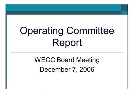 Operating Committee Report WECC Board Meeting December 7, 2006.