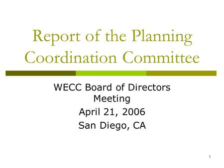 1 Report of the Planning Coordination Committee WECC Board of Directors Meeting April 21, 2006 San Diego, CA.