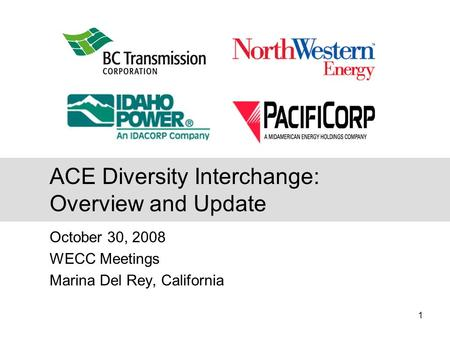 1 October 30, 2008 WECC Meetings Marina Del Rey, California ACE Diversity Interchange: Overview and Update.