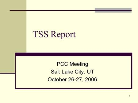 1 TSS Report PCC Meeting Salt Lake City, UT October 26-27, 2006.