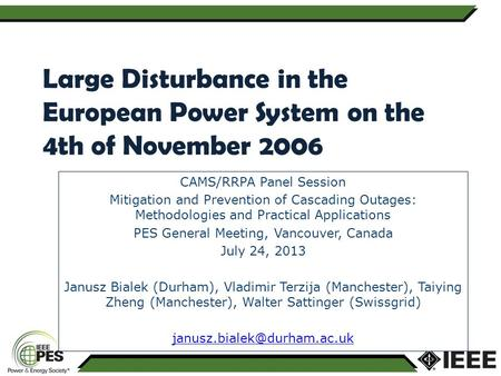 Large Disturbance in the European Power System on the 4th of November 2006 CAMS/RRPA Panel Session Mitigation and Prevention of Cascading Outages: Methodologies.