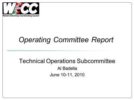 Operating Committee Report Technical Operations Subcommittee Al Badella June 10-11, 2010.