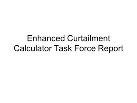 Enhanced Curtailment Calculator Task Force Report