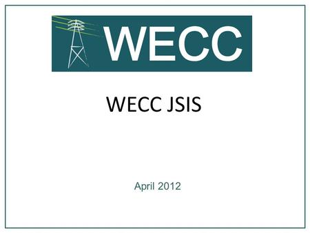 WECC JSIS April 2012. System Events 3 March 24, 15:37 – Alberta Separation March 30, 10:20 – 1,600 MW generation loss in WAPA CM, including.