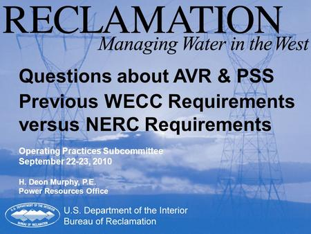 Questions about AVR & PSS Previous WECC Requirements versus NERC Requirements Operating Practices Subcommittee September 22-23, 2010 H. Deon Murphy, P.E.