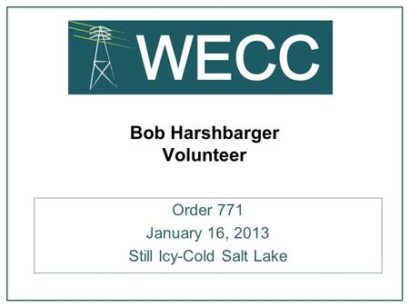 Bob Harshbarger Volunteer Order 771 January 16, 2013 Still Icy-Cold Salt Lake.
