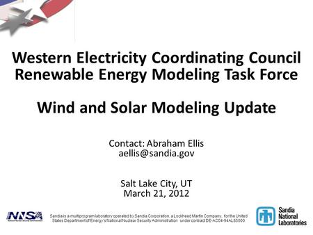 Western Electricity Coordinating Council Renewable Energy Modeling Task Force Wind and Solar Modeling Update Contact: Abraham Ellis aellis@sandia.gov.