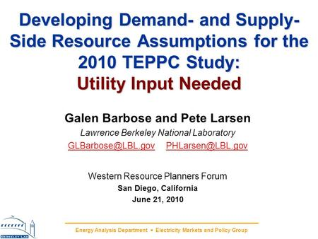 Energy Analysis Department Electricity Markets and Policy Group Developing Demand- and Supply- Side Resource Assumptions for the 2010 TEPPC Study: Utility.