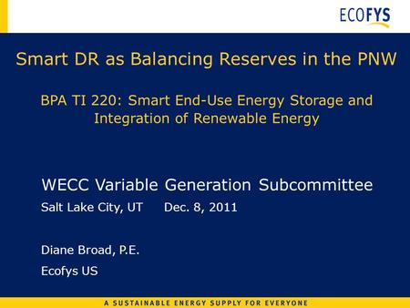 Smart DR as Balancing Reserves in the PNW BPA TI 220: Smart End-Use Energy Storage and Integration of Renewable Energy WECC Variable Generation Subcommittee.