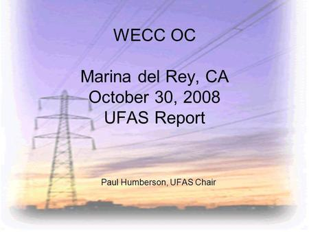 WECC OC Marina del Rey, CA October 30, 2008 UFAS Report Paul Humberson, UFAS Chair.