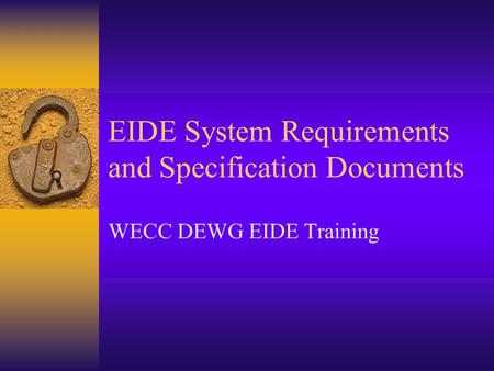 EIDE System Requirements and Specification Documents WECC DEWG EIDE Training.