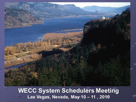 WECC System Schedulers Meeting Las Vegas, Nevada, May 10 – 11, 2010.
