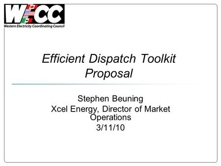 Efficient Dispatch Toolkit Proposal Stephen Beuning Xcel Energy, Director of Market Operations 3/11/10.
