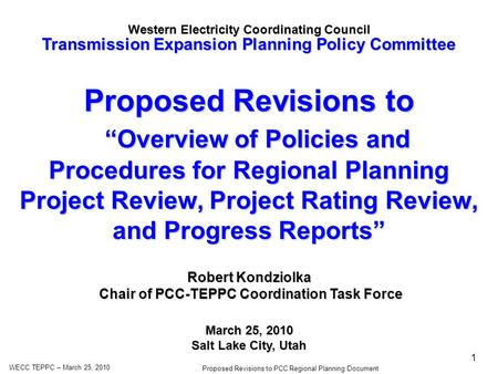 WECC TEPPC – March 25, 2010 Proposed Revisions to PCC Regional Planning Document 1 Proposed Revisions to Overview of Policies and Procedures for Regional.