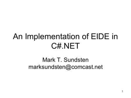1 An Implementation of EIDE in C#.NET Mark T. Sundsten