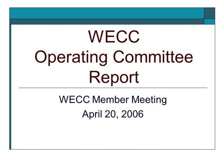 WECC Operating Committee Report WECC Member Meeting April 20, 2006.
