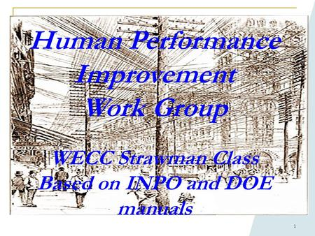 1 Human Performance Improvement Work Group WECC Strawman Class Based on INPO and DOE manuals.