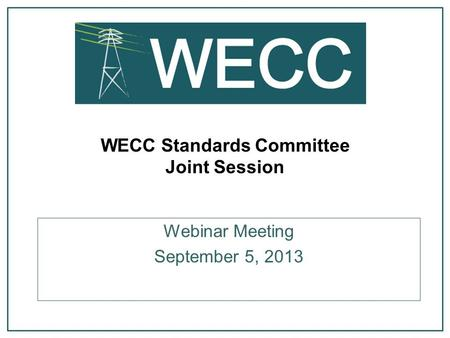 WECC Standards Committee Joint Session Webinar Meeting September 5, 2013.