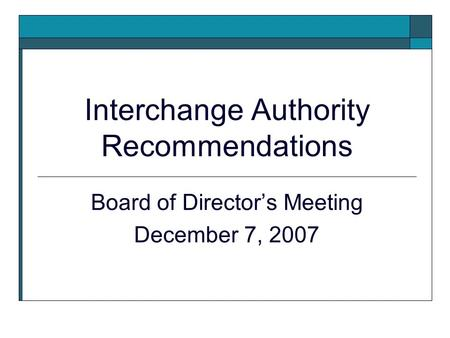 Interchange Authority Recommendations Board of Directors Meeting December 7, 2007.