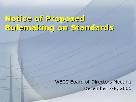 Notice of Proposed Rulemaking on Standards WECC Board of Directors Meeting December 7-8, 2006.