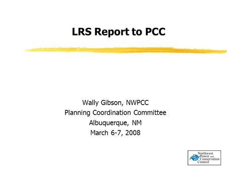 LRS Report to PCC Wally Gibson, NWPCC Planning Coordination Committee Albuquerque, NM March 6-7, 2008.