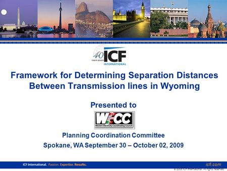 Icfi.com 1 Framework for Determining Separation Distances Between Transmission lines in Wyoming icfi.com © 2008 ICF International. All rights reserved.