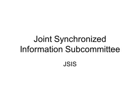 Joint Synchronized Information Subcommittee JSIS.