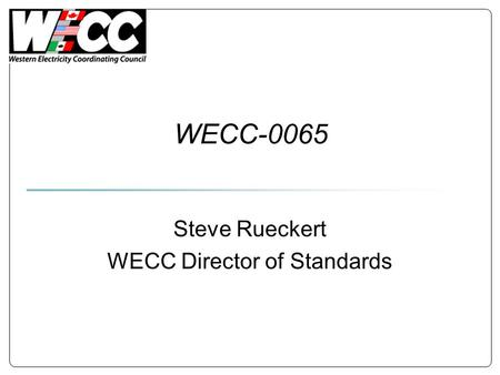 WECC-0065 Steve Rueckert WECC Director of Standards.
