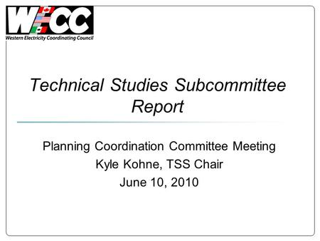 Technical Studies Subcommittee Report Planning Coordination Committee Meeting Kyle Kohne, TSS Chair June 10, 2010.