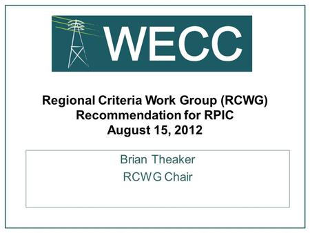 Regional Criteria Work Group (RCWG) Recommendation for RPIC August 15, 2012 Brian Theaker RCWG Chair.